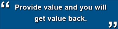 Provide Value and You Will Get Value Back